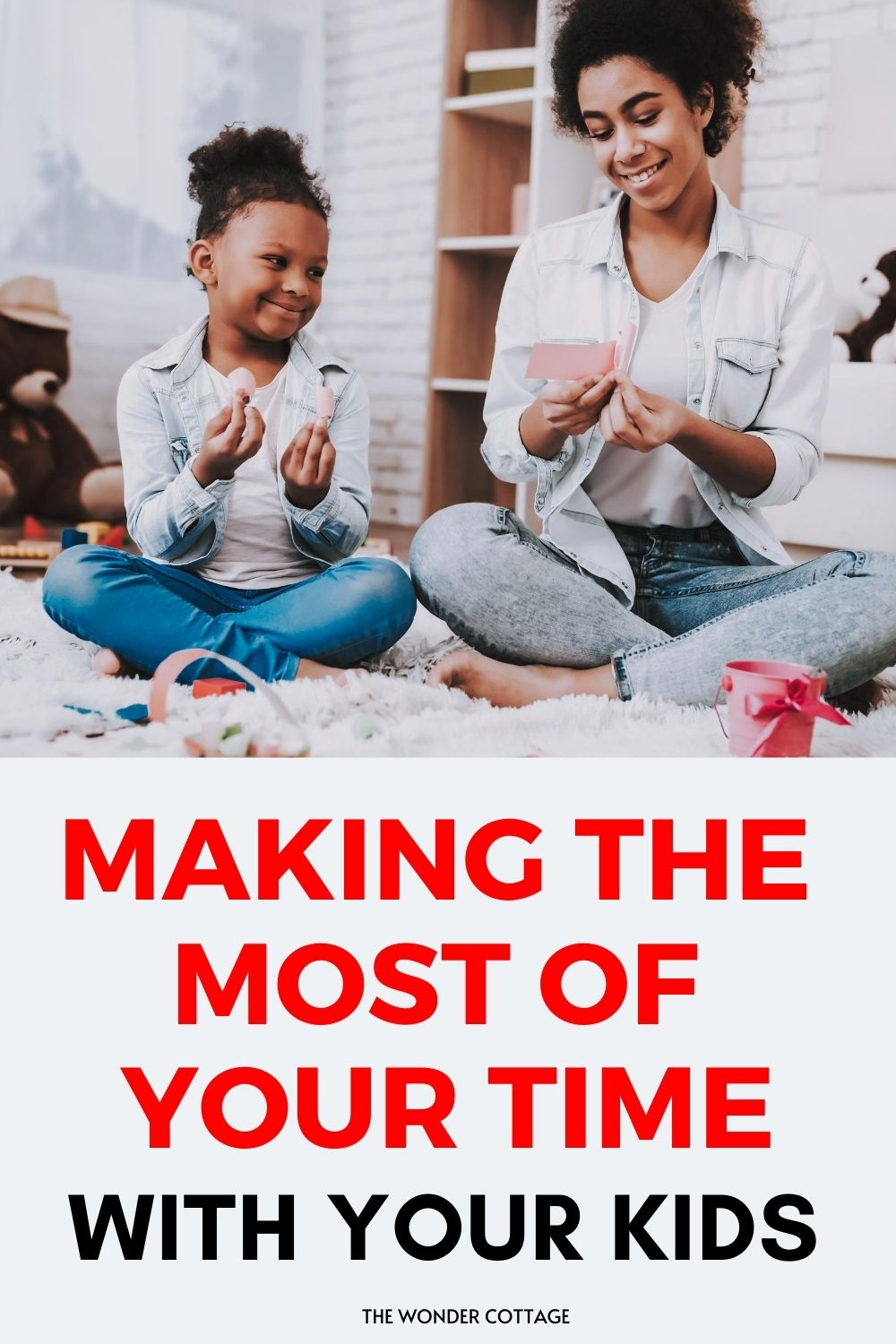 making the most of your time with your kids