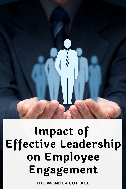impact of effective leadership on employee engagement