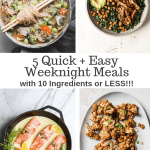 5 Quick and Easy Weeknight Meals with 10 Ingredients or Less