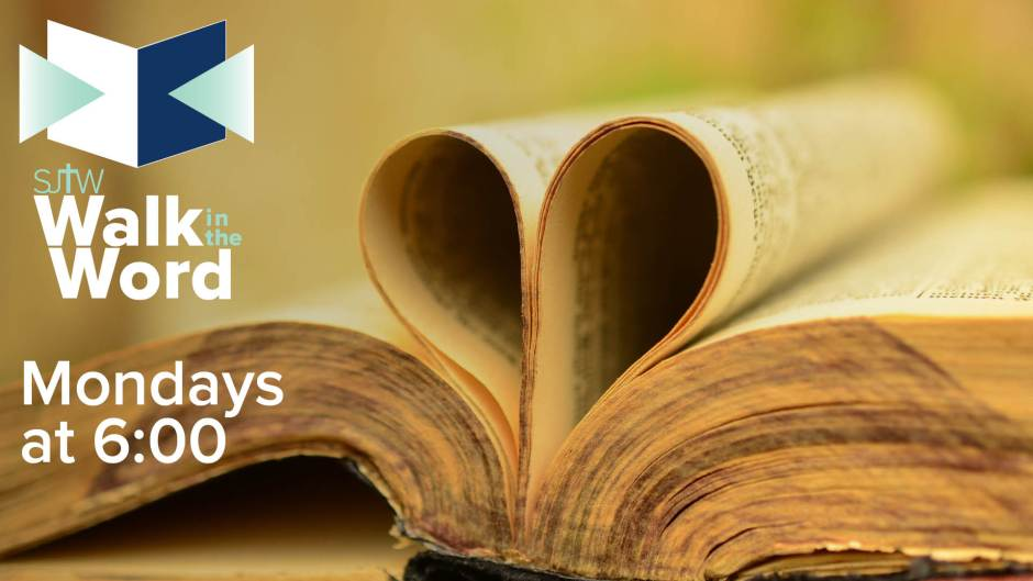 SJTW Walk in the Word - Monday Nights at 6
