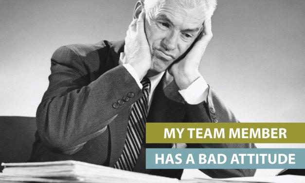 """My team member has a bad attitude"""