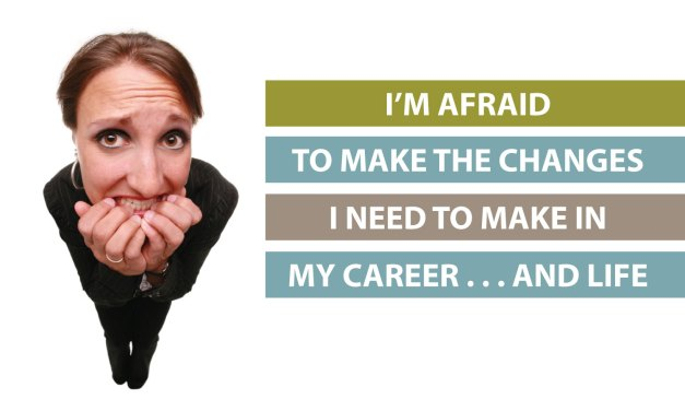 """I'm afraid to make the changes I need to make in my career and life"""