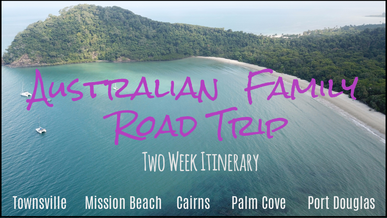 Australian Family Roadtrip, Townsville, Mission Beach, Cairns, Palm Cove, 2 week Itinerary