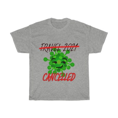 Travel 2021 Cancelled | Heavy Cotton Tee