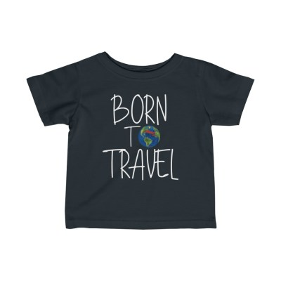 Born to Travel   Infant Tee