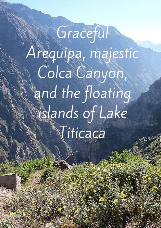 One Week in Peru: Arequipa, Colca Canyon and Lake Titicaca