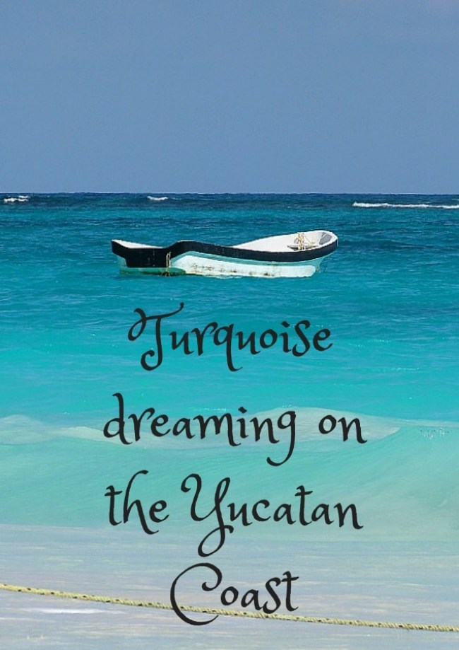 Turquoise dreaming on the Yucatan Coast of Mexico