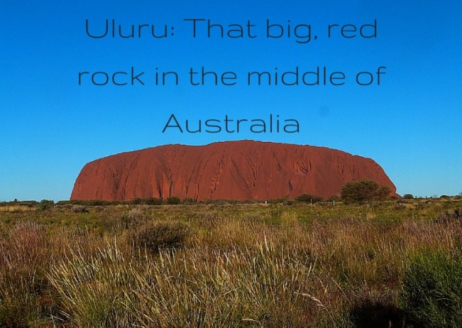 Uluru: That big, red rock in the middle of Australia