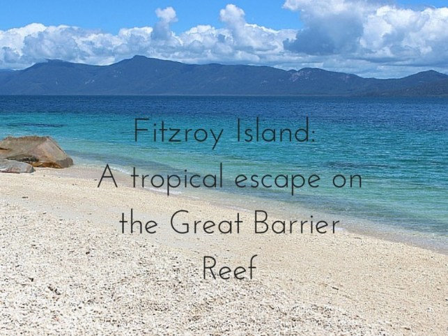 Fitzroy Island_ A tropical escape on the Great Barrier Reef