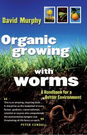 Organic Growing With Worms - By David Murphy