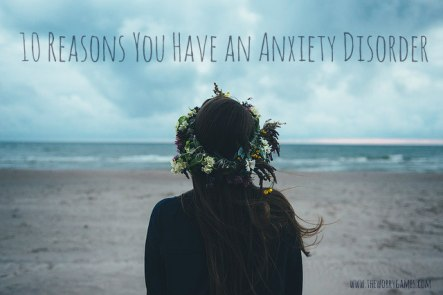 10 Reasons Anxiety Disorder
