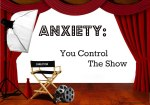 Anxiety – You Control the Show