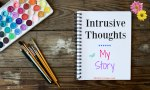 Anxiety and Scary Intrusive Thoughts Part 1 – My Story