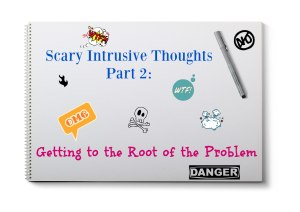 Scary Intrusive Thoughts - Getting to the Root of the Problem