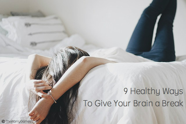 9 Healthy Ways To Give Your Brain a Break