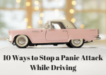 10 Ways To Stop a Panic Attack While Driving