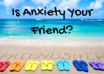 Is Anxiety Your Friend?