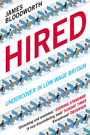 Hired: Undercover in Low-Wage Britain (James Bloodworth) • The