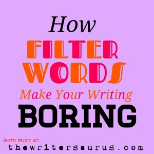 How filter words make your writing boring