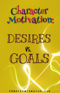 Character motivation desire vs goals