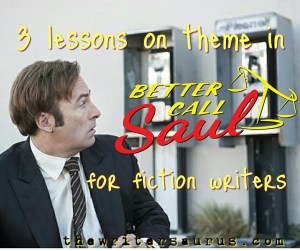 3 theme lessons in Better Call Saul for fiction writers