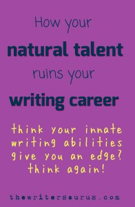 How natural talent ruins writing careers. The Writersaurus