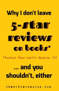 Did you know that five-star reviews can actually hurt a book's sales? Why I don't leave five-star reviews on books (unless they really deserve it) and why you shouldn't, either. Via The Writersaurus. #amwriting #writingtips