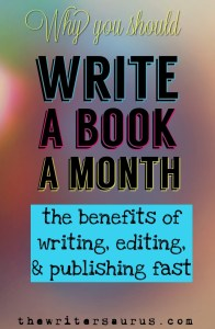Why you should write a book a month - the benefits of writing quickly. Only on The Writersaurus.