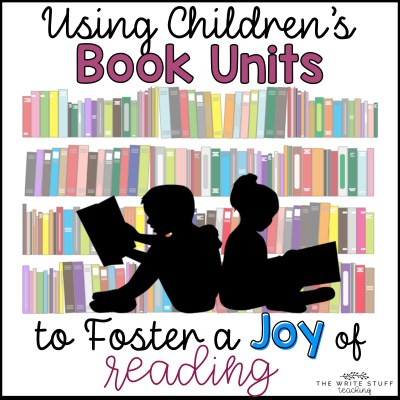 Using Children's Book Units to Foster a Joy of Reading
