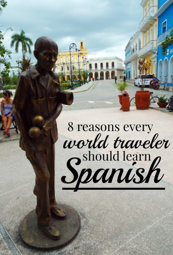 8 Reasons Every World Traveler Should Learn Spanish