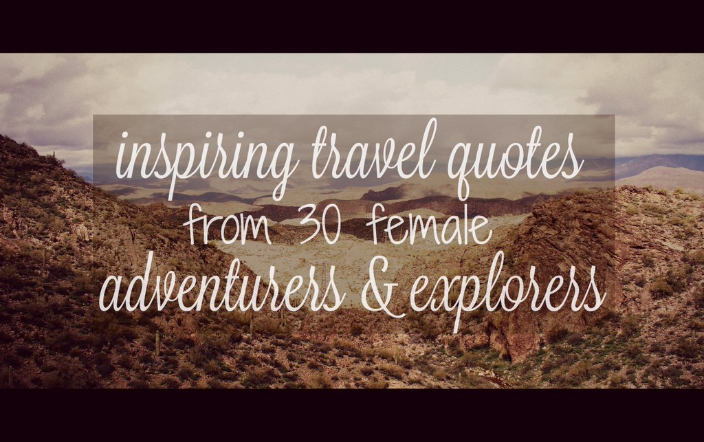 Inspiring Quotes From 30 Female Explorers And Adventurers