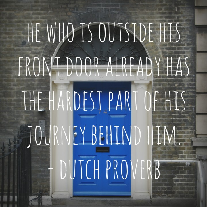 He who is outside his front door already has the hardest part of his journey behind him. - Dutch proverb
