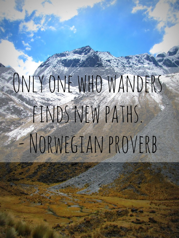 Only one who wanders finds new paths. - Norwegian proverb