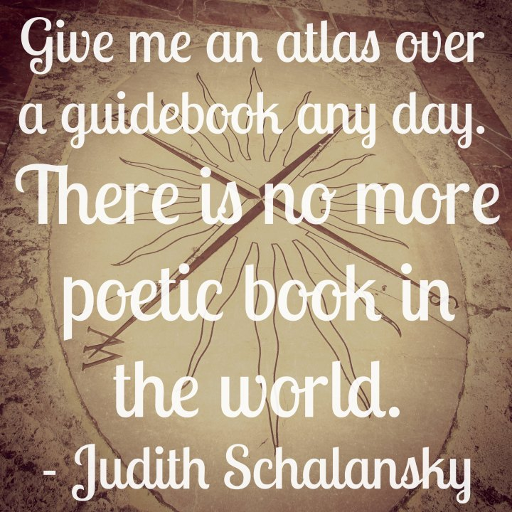 Give me an atlas over a guidebook any day. There is no more poetic book in the world. - Judith Schalansky
