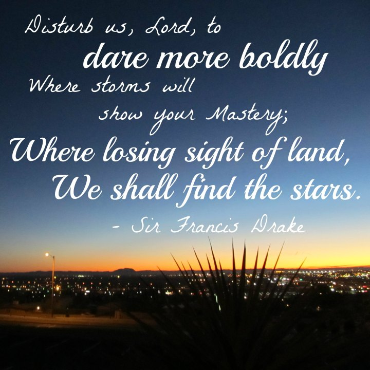 Where losing sight of land, we shall find the stars. - Sir Francis Drake