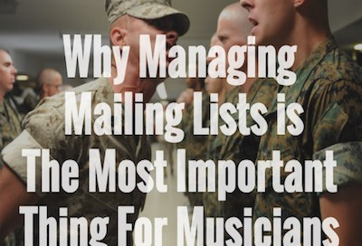 Why Managing Mailing Lists is The Most Important Thing For Musicians