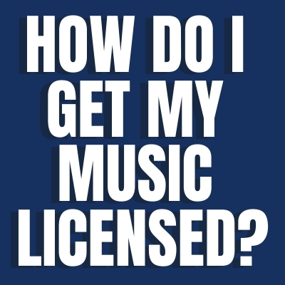 How Do I Get My Music Licensed