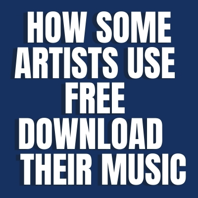 How Some Artists Use Free Downloads to Sell Their Music