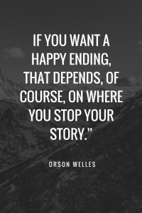 Orson Welles quotes - If you want a happy ending, that depends, of course, on where you stop your story