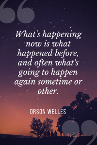 Orson Welles quotes - What's happening now is what happened before, and often what's going to happen again sometime or other