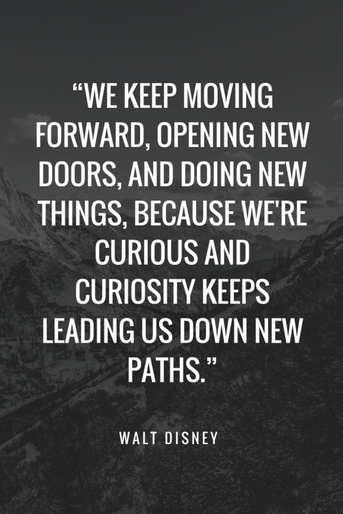 Walt Disney Quotes - We keep moving forward, opening new doors, and doing new things, because we're curious and curiosity keeps leading us down new paths