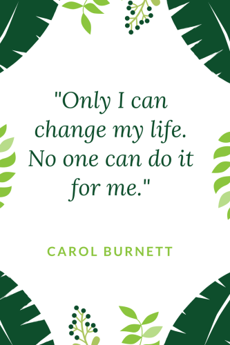 Carol Burnett Quotes - Only I can change my life. No one can do it for me.