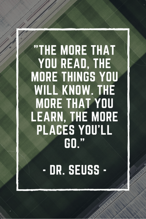 Dr. Seuss Quotes - The more that you read, the more things you will know. The more that you learn, the more places you'll go.