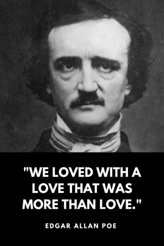 Edgar Allan Poe Quotes Born January 19, 1809 - We loved with a love that was more than love.