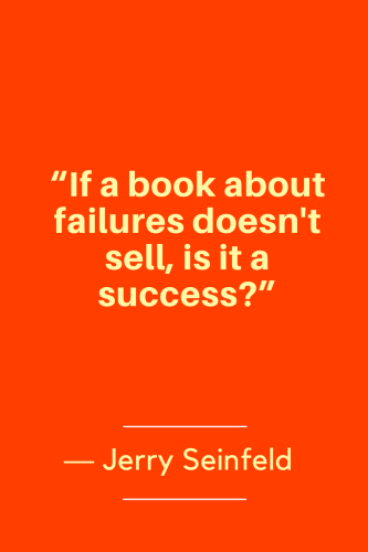 Jerry Seinfeld Quotes Born April 29, 1954 - If a book about failures doesn't sell, is it a success
