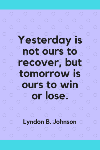 Lyndon B. Johnson Quotes - Yesterday is not ours to recover, but tomorrow is ours to win or lose.