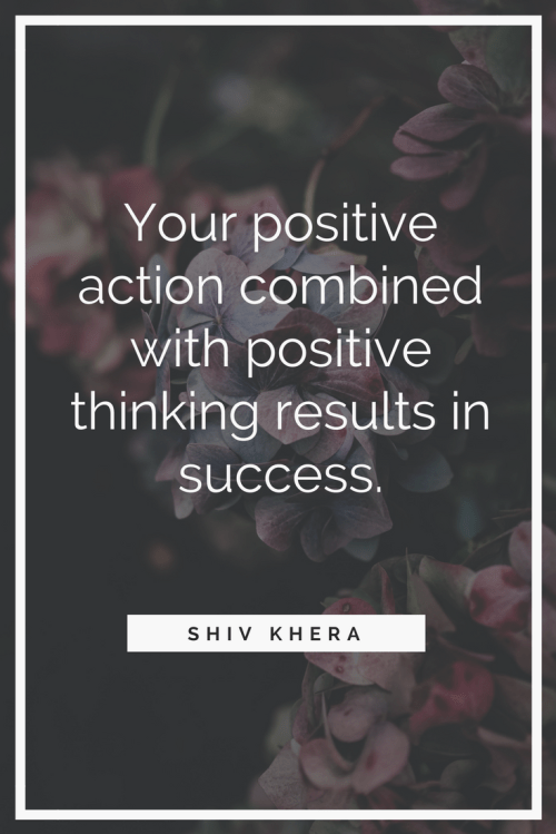 Shiv Khera Quotes - Your positive action combined with positive thinking results in success.
