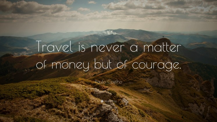 Top Paulo Coelho Inspirational Travel Quotes - Courage vs. Money