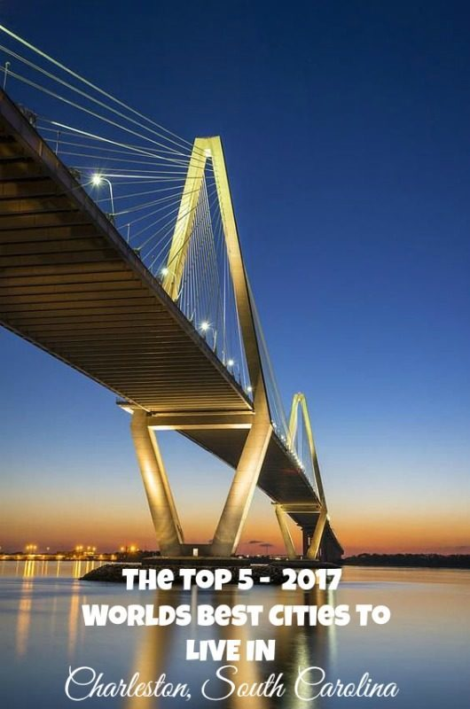 The Top 5 : 2017 Worlds Best Cities To Live In - Charleston South Caroline