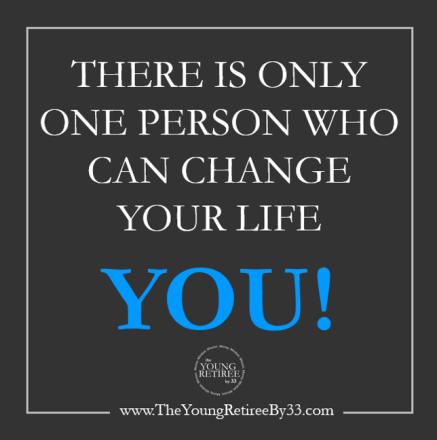 There is only one person who can change your life, you
